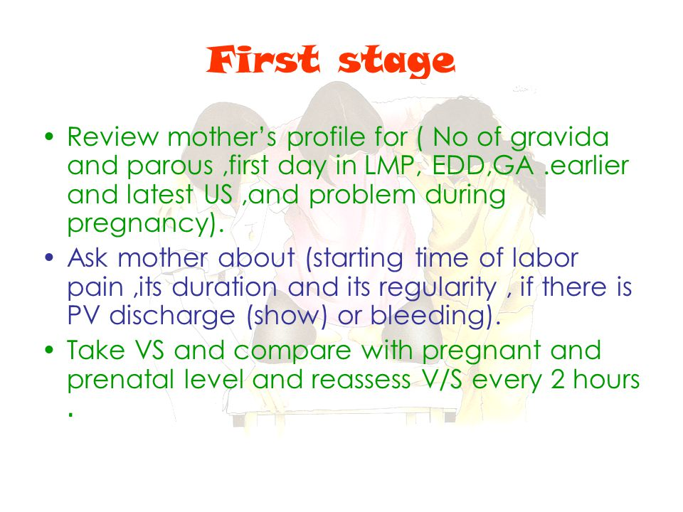 First stage Review mother's profile for ( No of gravida and parous ,first day in LMP, EDD,GA .earlier and latest US ,and problem during pregnancy).