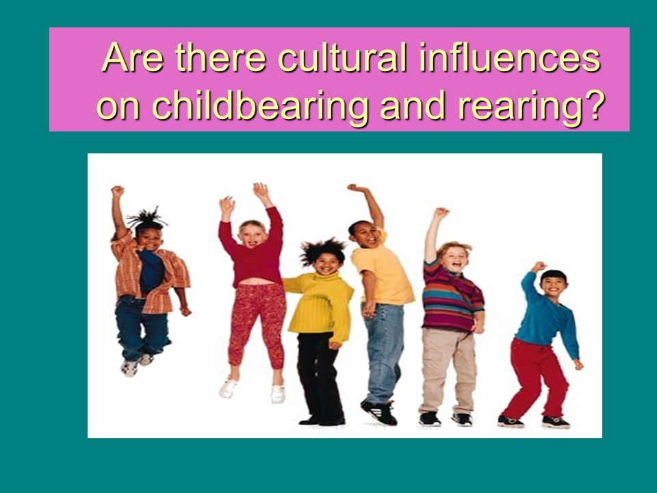 Are there cultural influences on childbearing and rearing