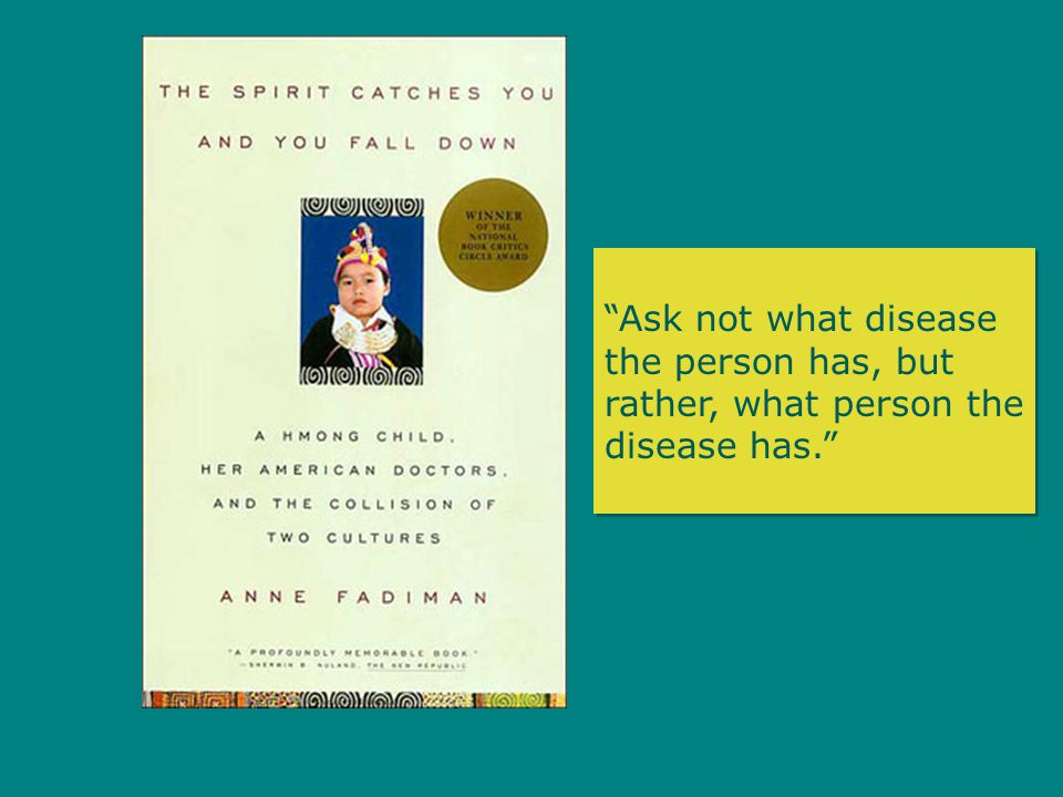 Ask not what disease the person has, but rather, what person the disease has.