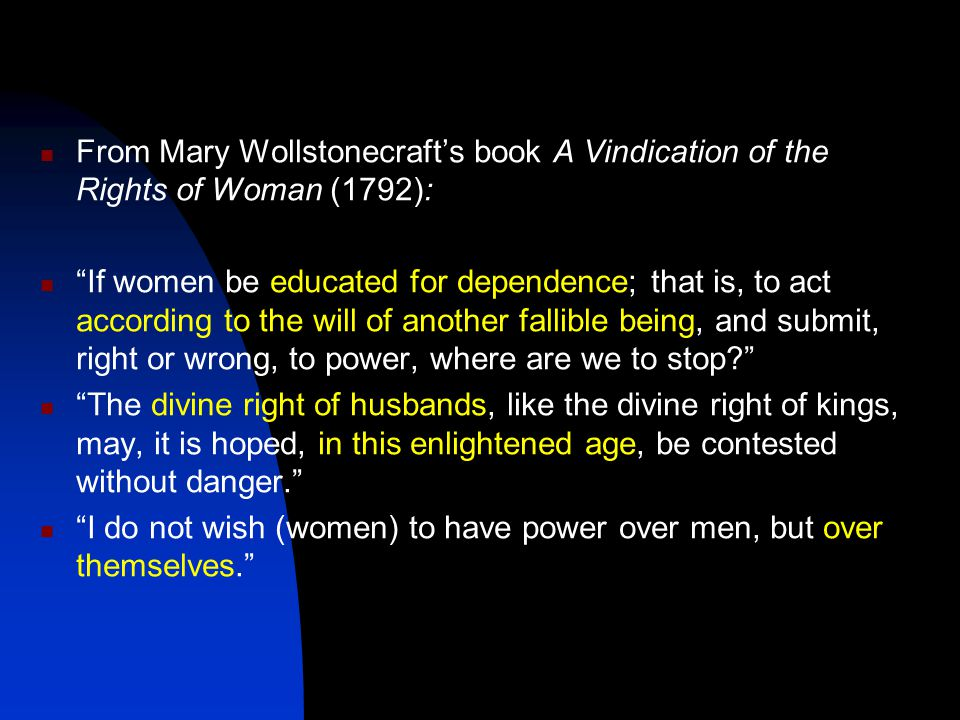 From Mary Wollstonecraft's book A Vindication of the Rights of Woman (1792):