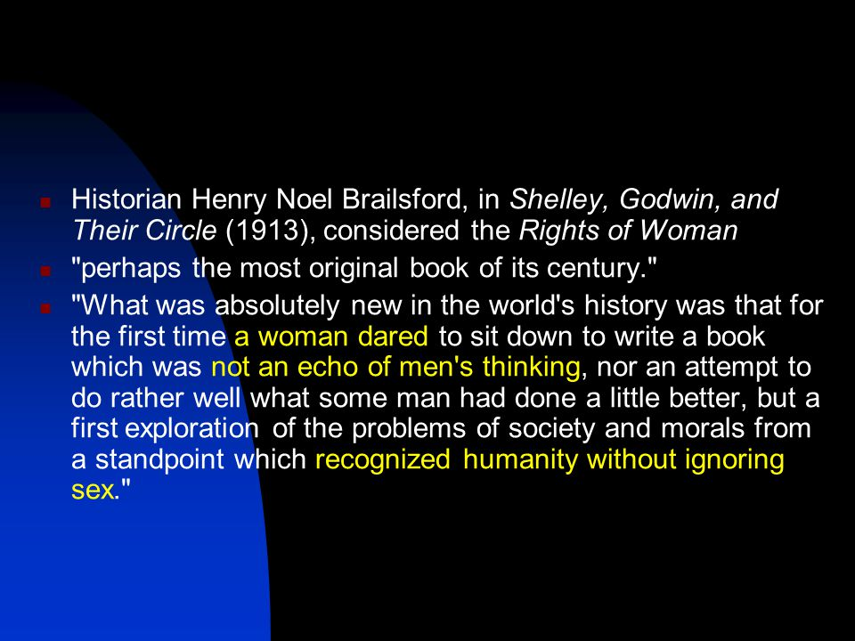 Historian Henry Noel Brailsford, in Shelley, Godwin, and Their Circle (1913), considered the Rights of Woman