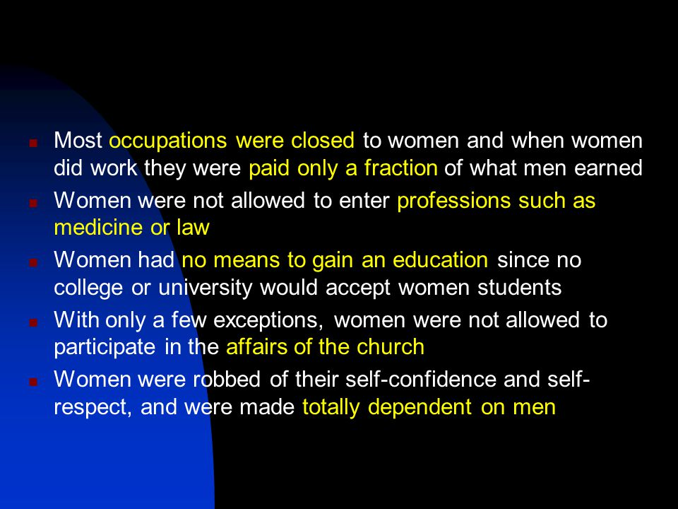 Most occupations were closed to women and when women did work they were paid only a fraction of what men earned