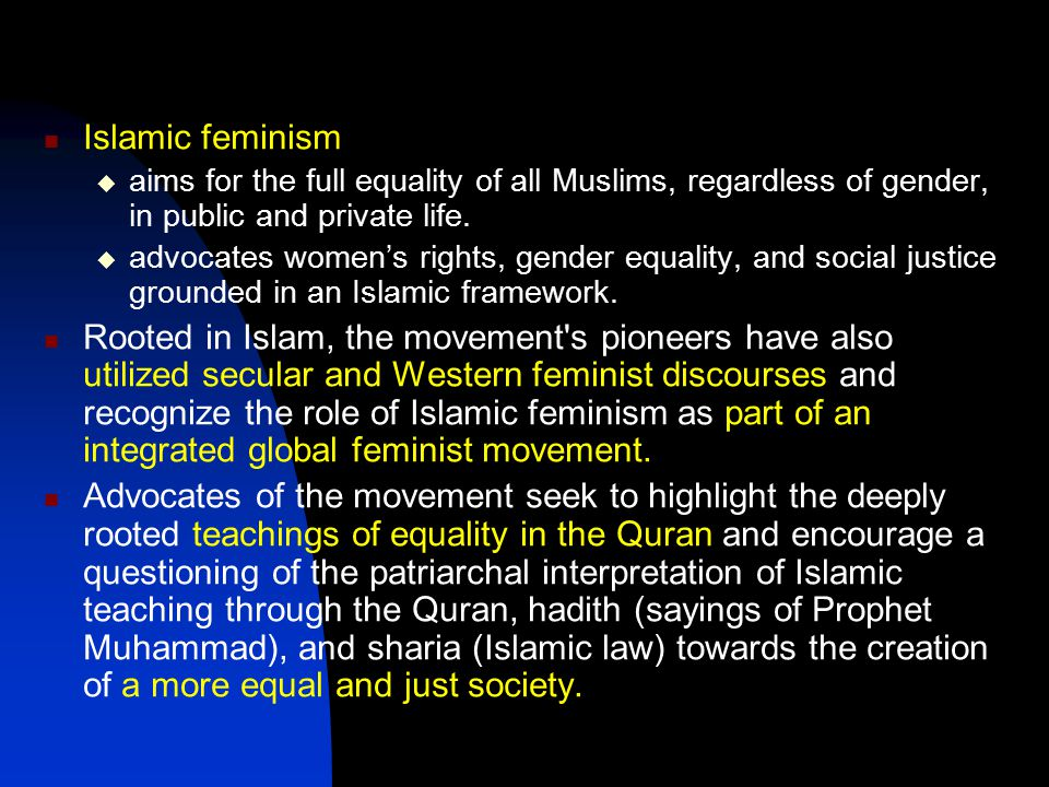 Islamic feminism aims for the full equality of all Muslims, regardless of gender, in public and private life.