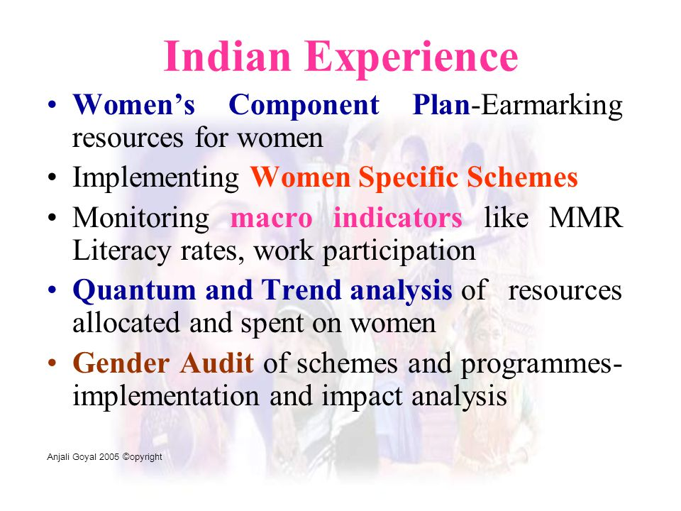 Indian Experience Women's Component Plan-Earmarking resources for women. Implementing Women Specific Schemes.