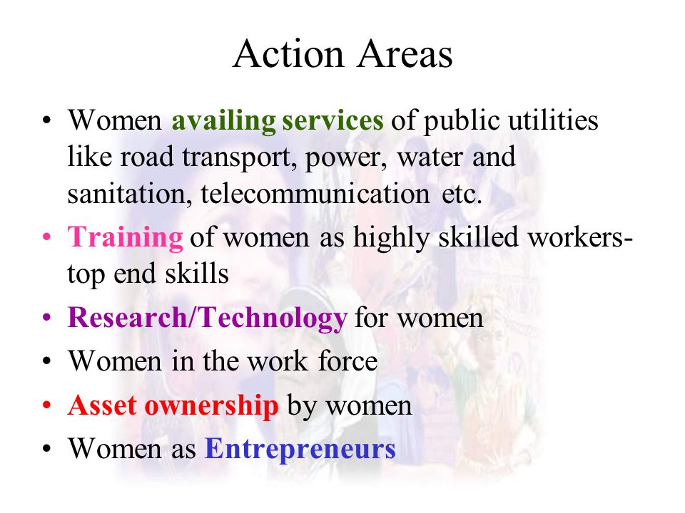 Action Areas Women availing services of public utilities like road transport, power, water and sanitation, telecommunication etc.