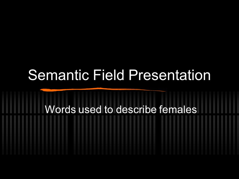 Semantic Field Presentation
