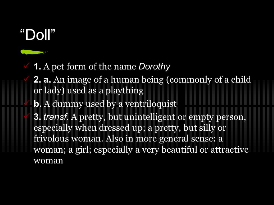 Doll 1. A pet form of the name Dorothy
