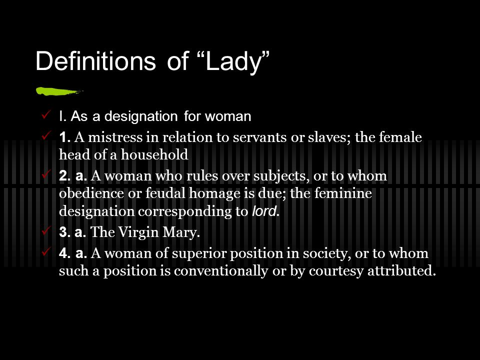 Definitions of Lady I. As a designation for woman