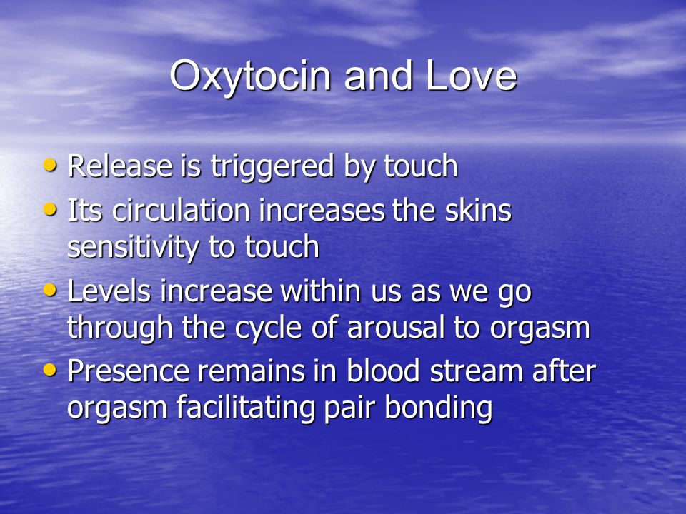 Oxytocin and Love Release is triggered by touch