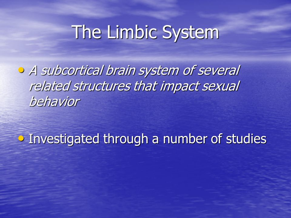 The Limbic System A subcortical brain system of several related structures that impact sexual behavior.