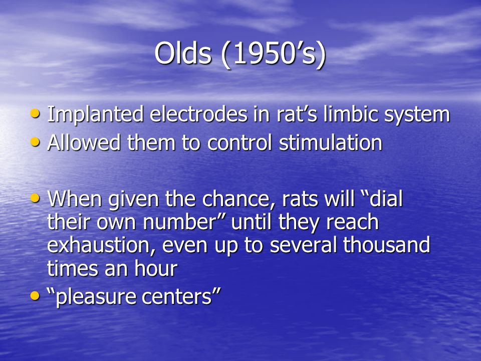 Olds (1950's) Implanted electrodes in rat's limbic system