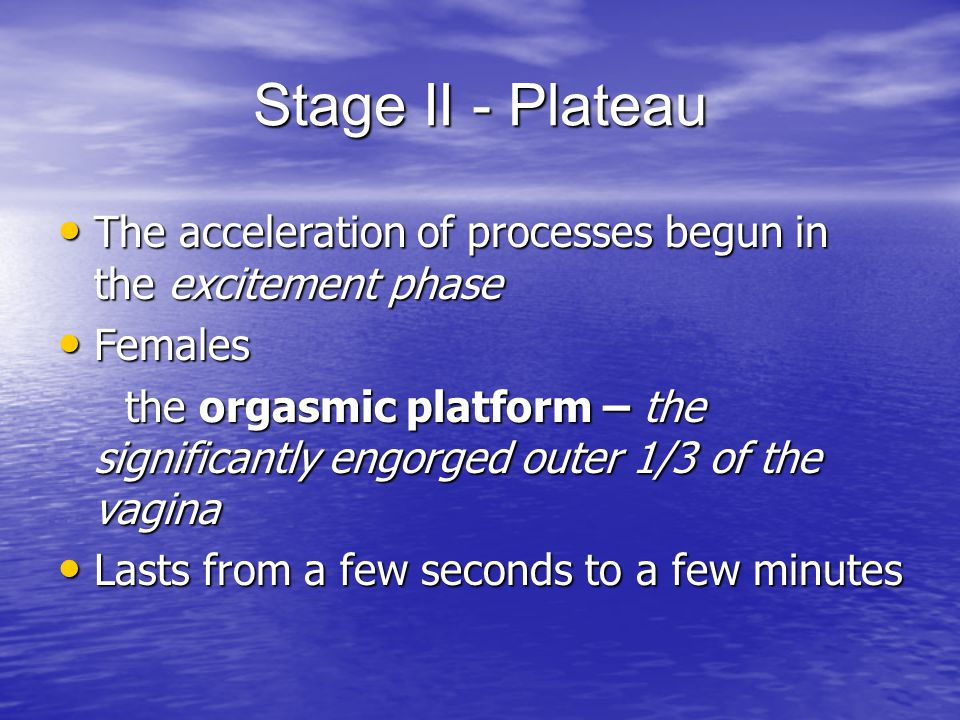 Stage II - Plateau The acceleration of processes begun in the excitement phase. Females.