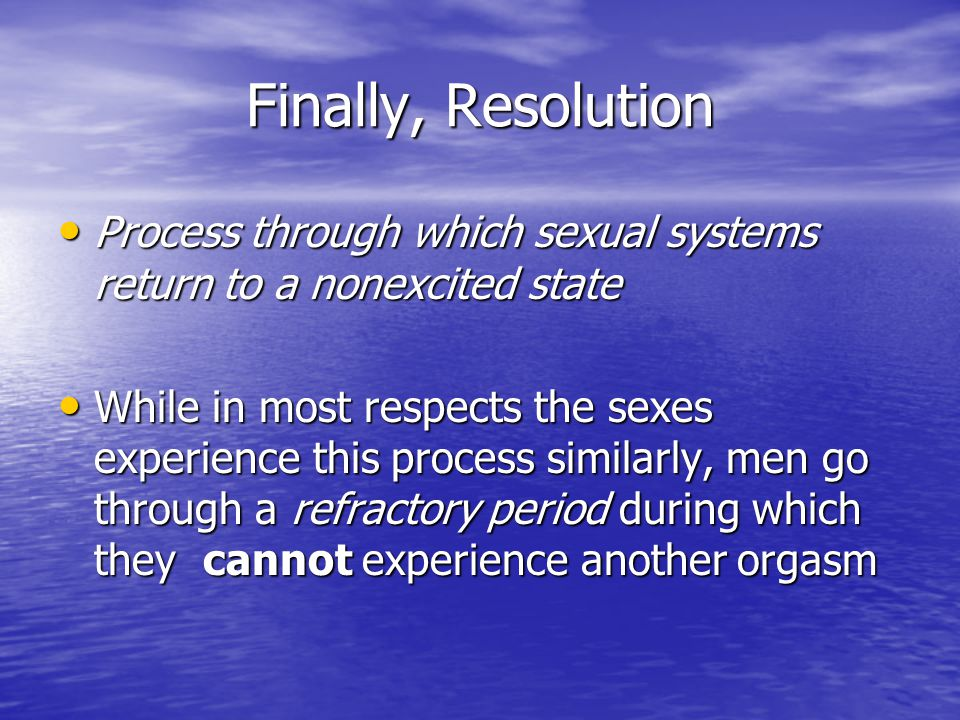 Finally, Resolution Process through which sexual systems return to a nonexcited state.
