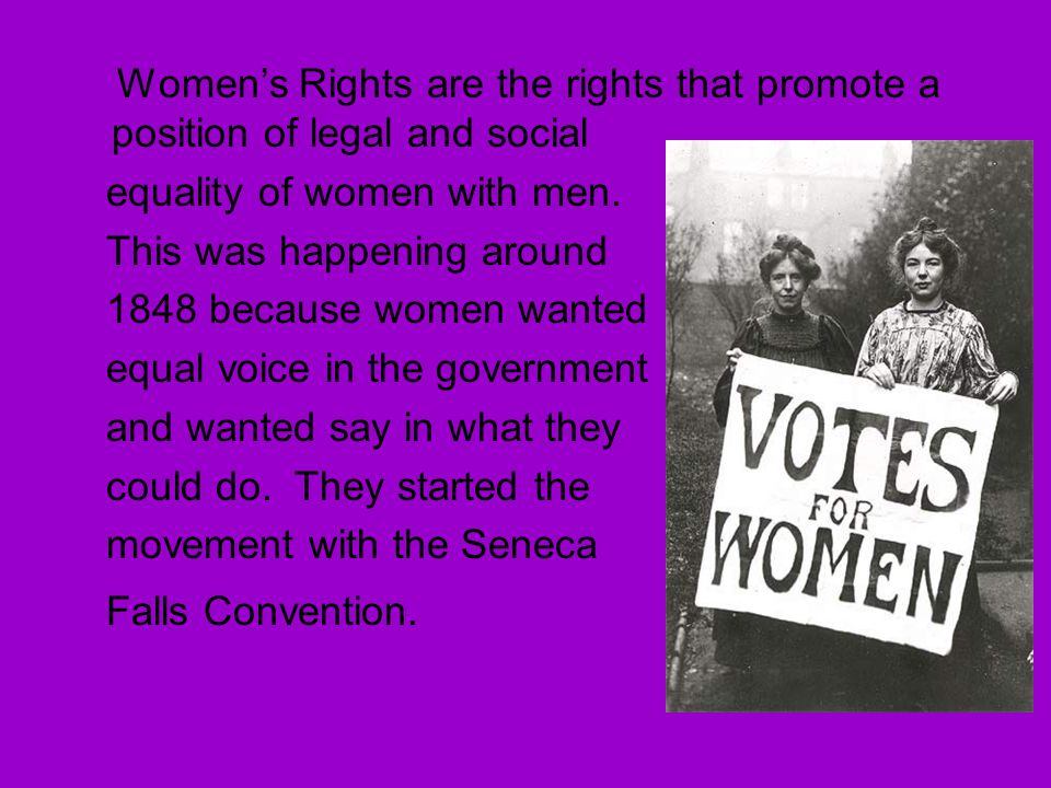 Women's Rights are the rights that promote a position of legal and social