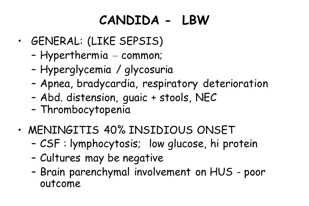 CANDIDA - LBW GENERAL: (LIKE SEPSIS) Hyperthermia – common;