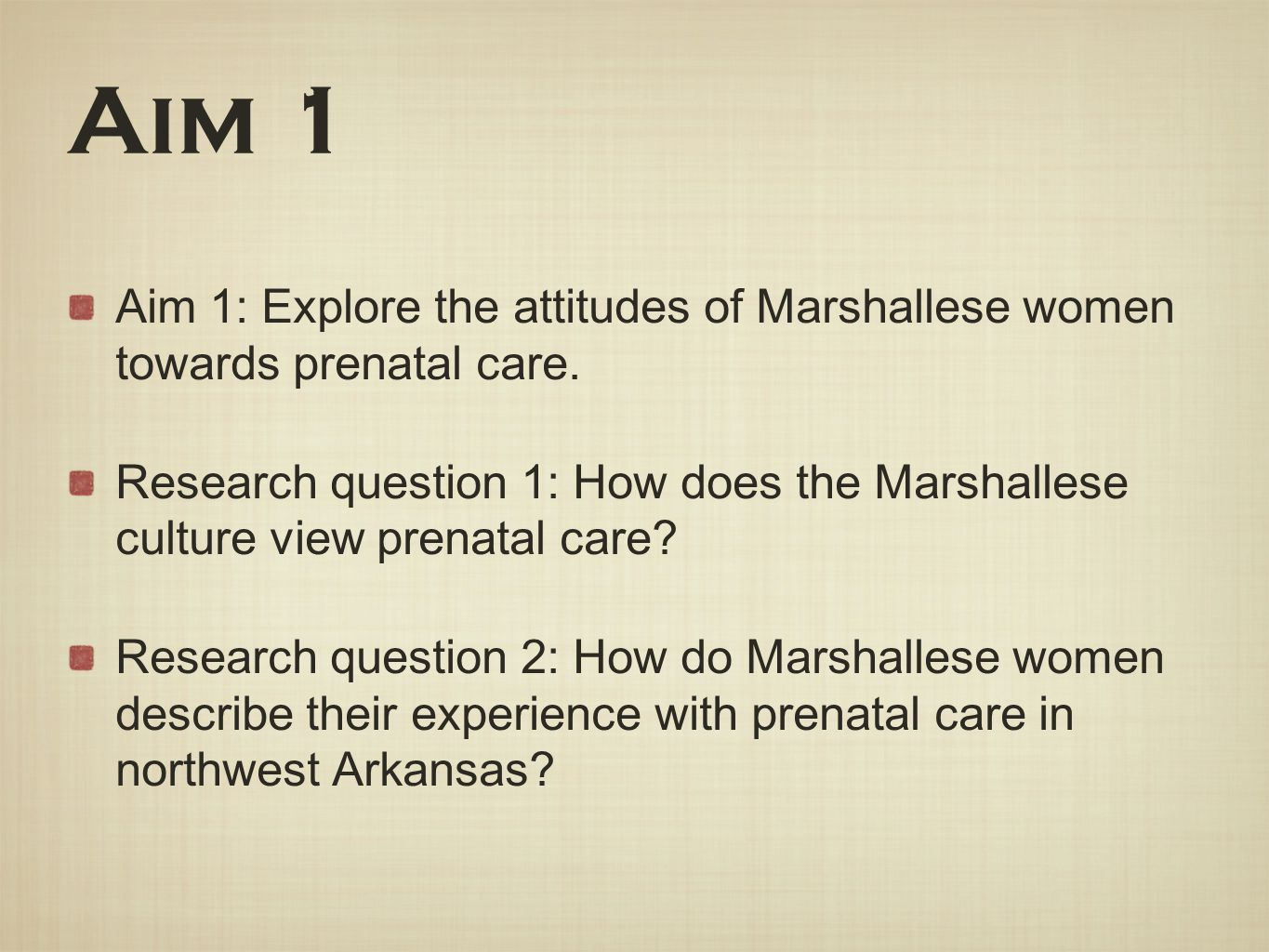 Aim 1 Aim 1: Explore the attitudes of Marshallese women towards prenatal care.