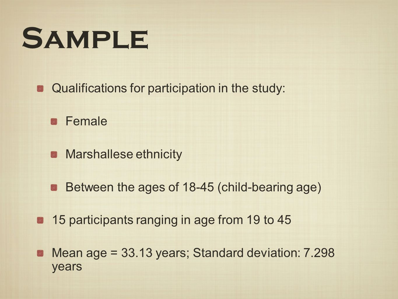 Sample Qualifications for participation in the study: Female