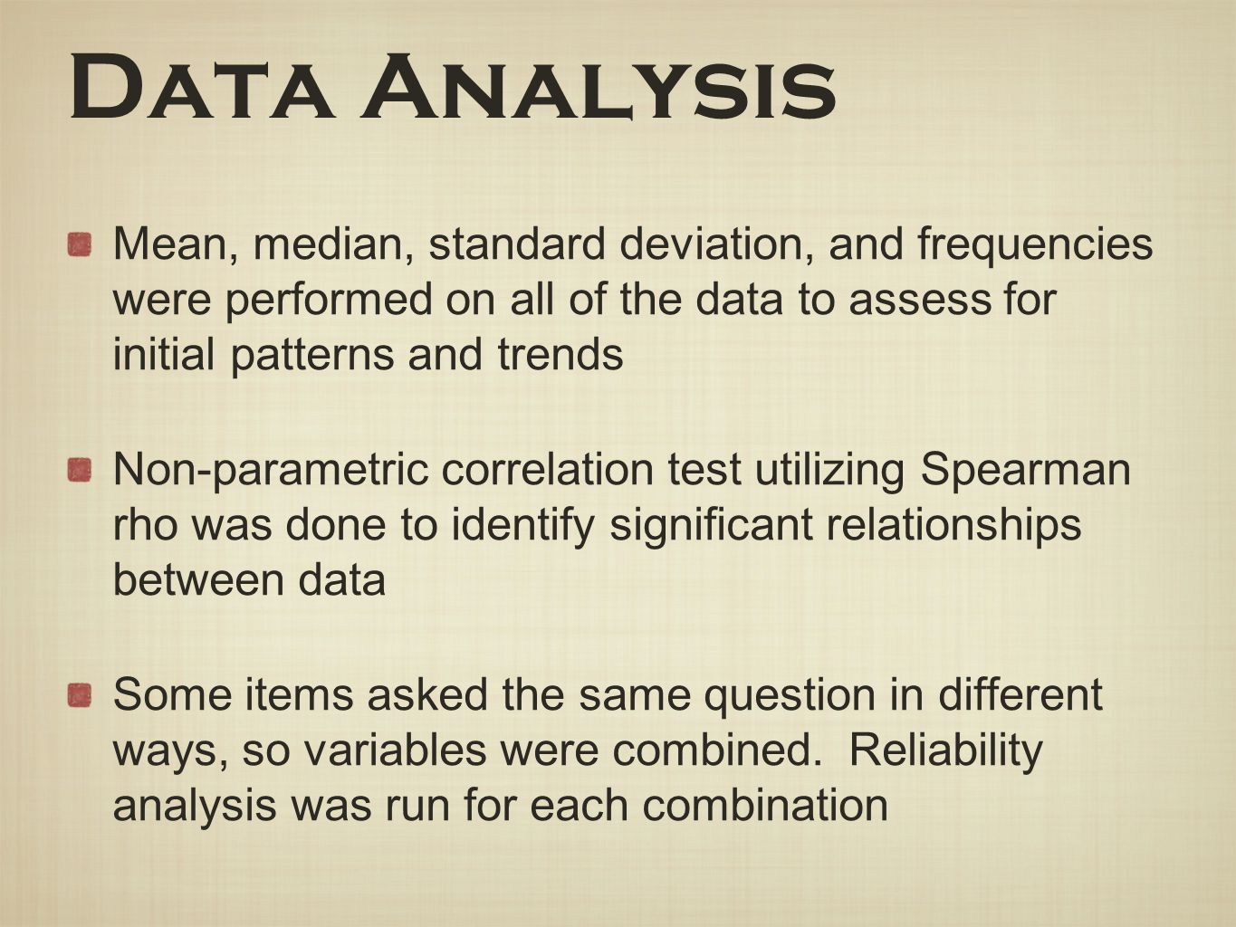 Data Analysis Mean, median, standard deviation, and frequencies were performed on all of the data to assess for initial patterns and trends.
