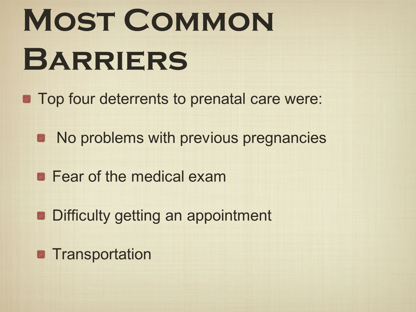 Most Common Barriers Top four deterrents to prenatal care were: