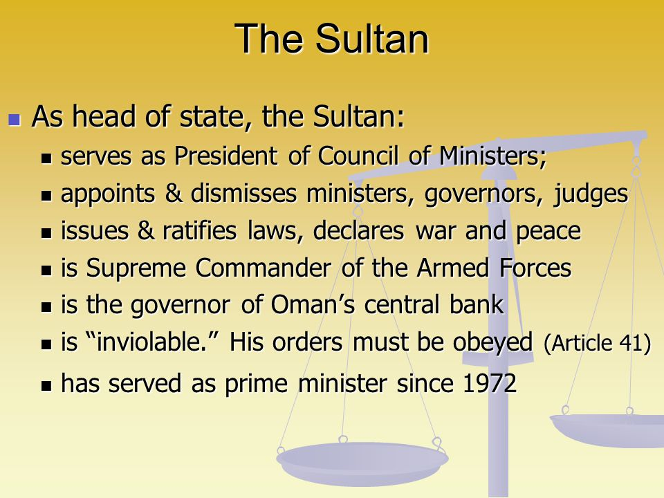 The Sultan As head of state, the Sultan: