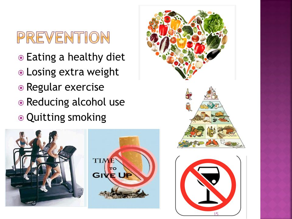 Prevention Eating a healthy diet Losing extra weight Regular exercise