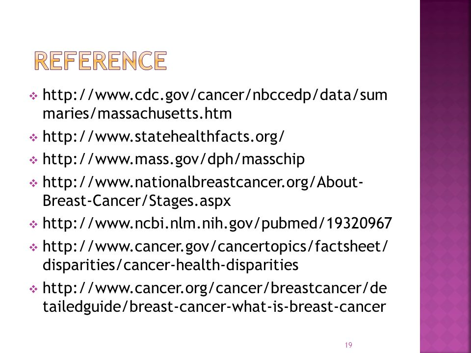 Reference http://www.cdc.gov/cancer/nbccedp/data/sum maries/massachusetts.htm. http://www.statehealthfacts.org/