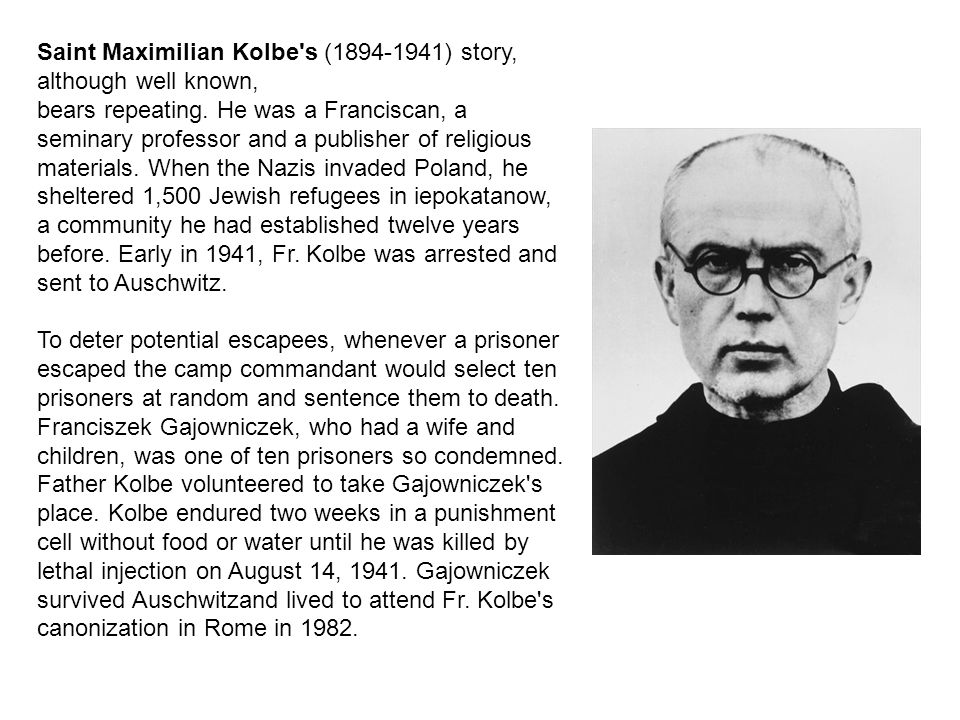 Saint Maximilian Kolbe s (1894-1941) story, although well known,