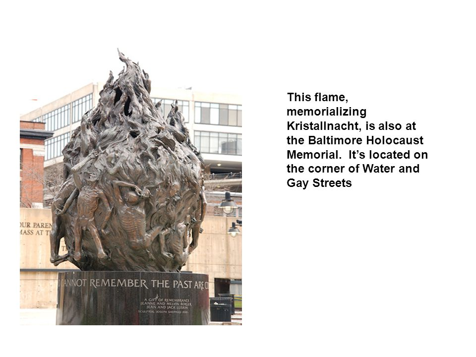 This flame, memorializing Kristallnacht, is also at the Baltimore Holocaust Memorial.