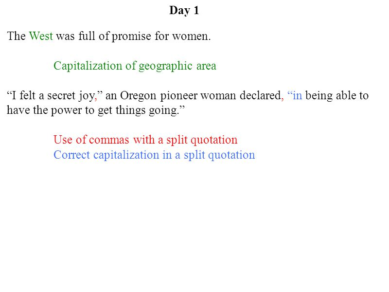 Day 1 The West was full of promise for women. Capitalization of geographic area.