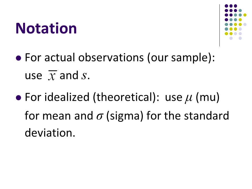 Notation For actual observations (our sample): use and s.