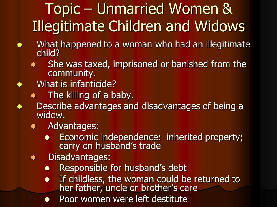 Topic – Unmarried Women & Illegitimate Children and Widows