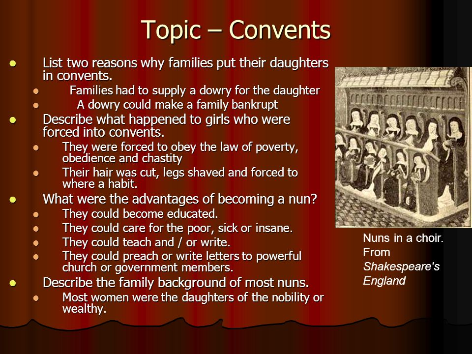 Topic – Convents List two reasons why families put their daughters in convents. Families had to supply a dowry for the daughter.