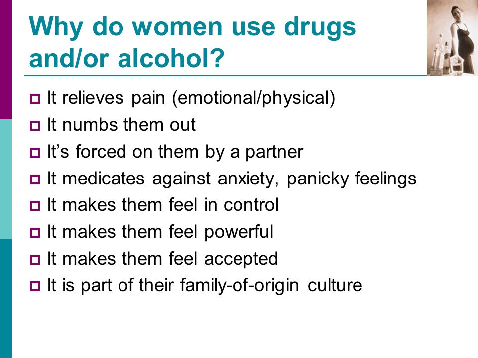 Why do women use drugs and/or alcohol