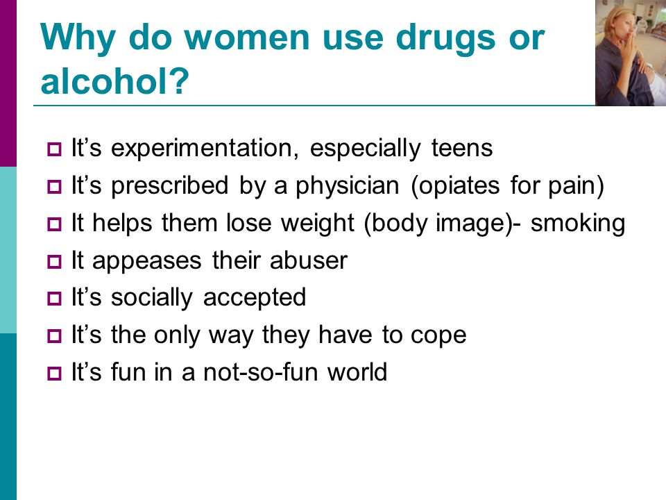 Why do women use drugs or alcohol