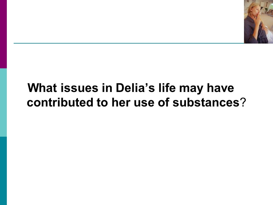 What issues in Delia's life may have contributed to her use of substances