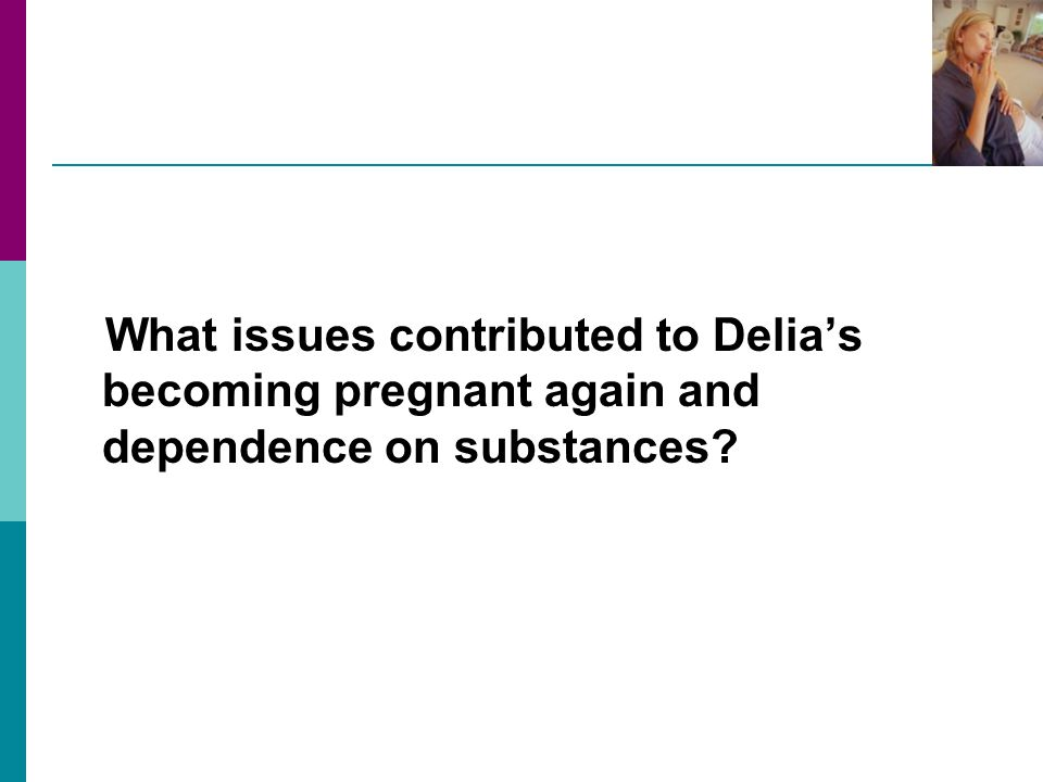 What issues contributed to Delia's becoming pregnant again and dependence on substances
