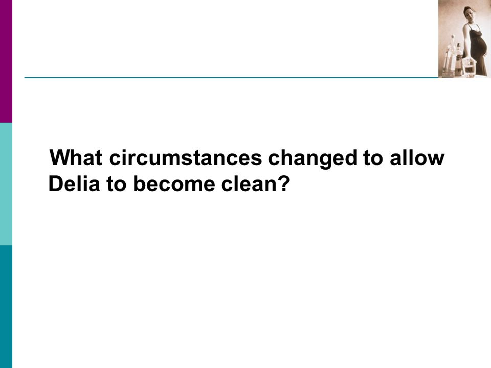What circumstances changed to allow Delia to become clean