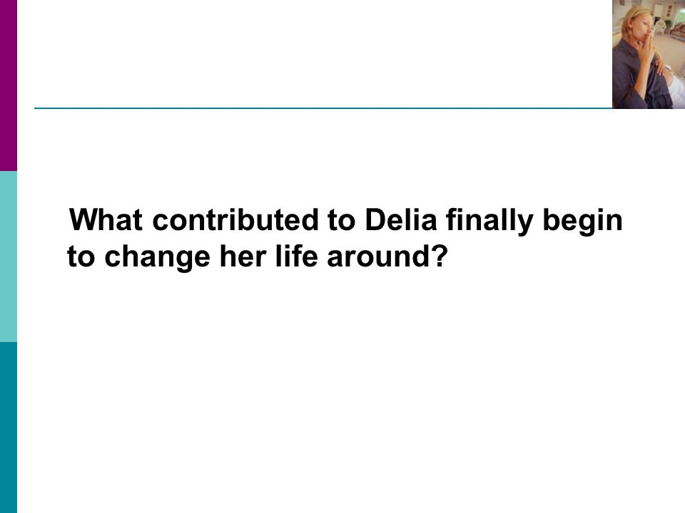 What contributed to Delia finally begin to change her life around