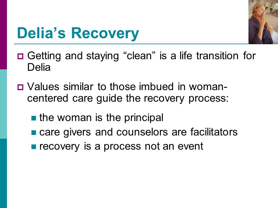 Delia's Recovery Getting and staying clean is a life transition for Delia.
