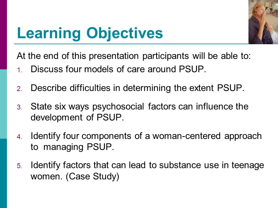 Learning Objectives At the end of this presentation participants will be able to: Discuss four models of care around PSUP.