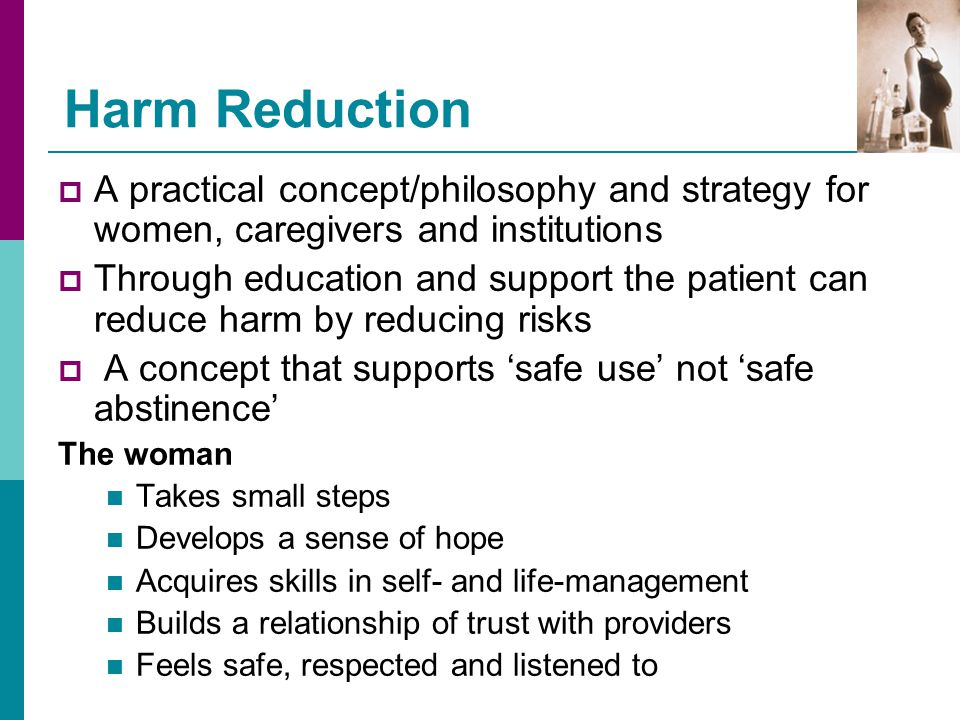 Harm Reduction A practical concept/philosophy and strategy for women, caregivers and institutions.