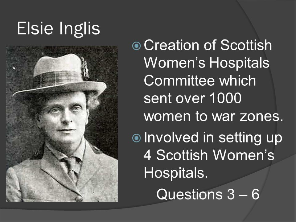 Elsie Inglis Creation of Scottish Women's Hospitals Committee which sent over 1000 women to war zones.