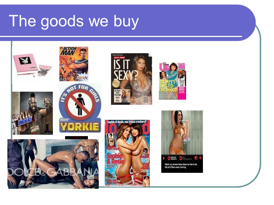 The goods we buy Gender violence is everywhere- toys, chocolate bars, clothes. It's made ok.