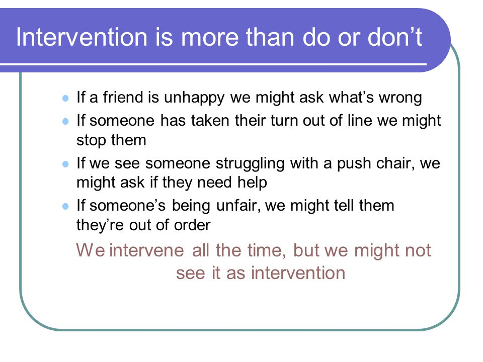 Intervention is more than do or don't
