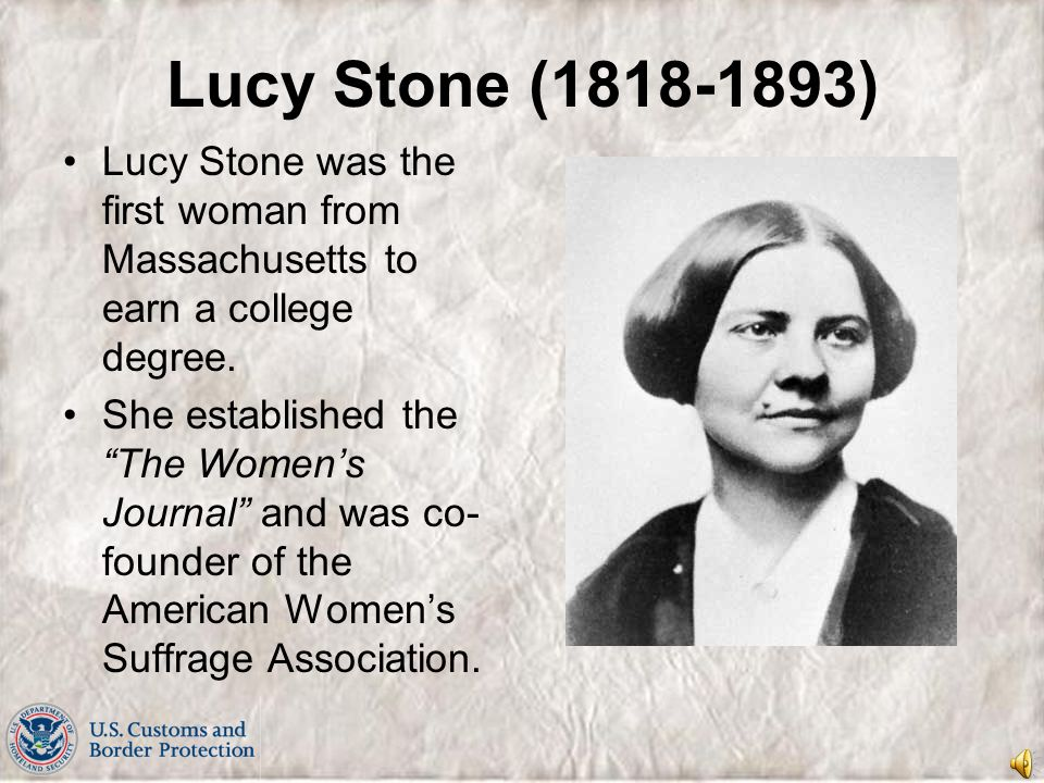 Lucy Stone (1818-1893) Lucy Stone was the first woman from Massachusetts to earn a college degree.