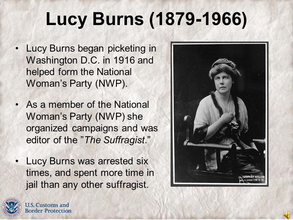 Lucy Burns (1879-1966) Lucy Burns began picketing in Washington D.C. in 1916 and helped form the National Woman's Party (NWP).