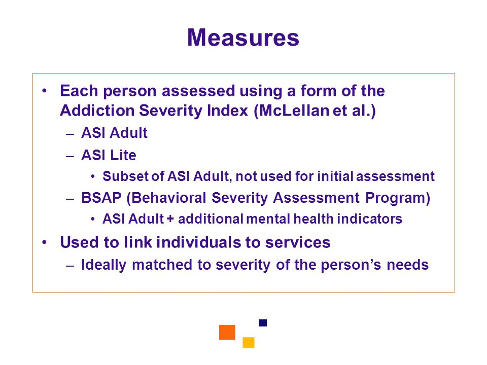 Measures Each person assessed using a form of the Addiction Severity Index (McLellan et al.) ASI Adult.