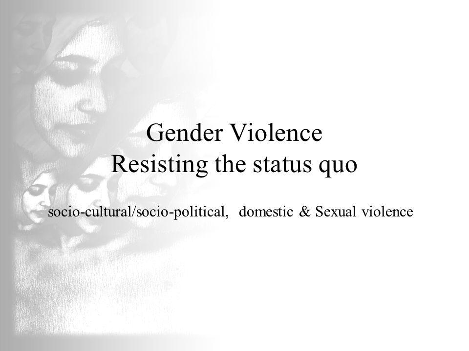Gender Violence Resisting the status quo