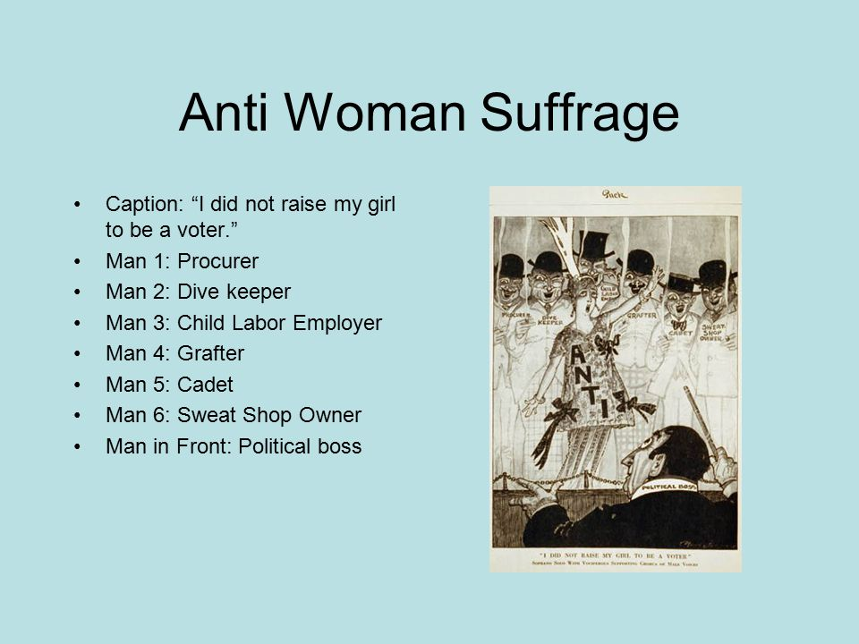 Anti Woman Suffrage Caption: I did not raise my girl to be a voter.