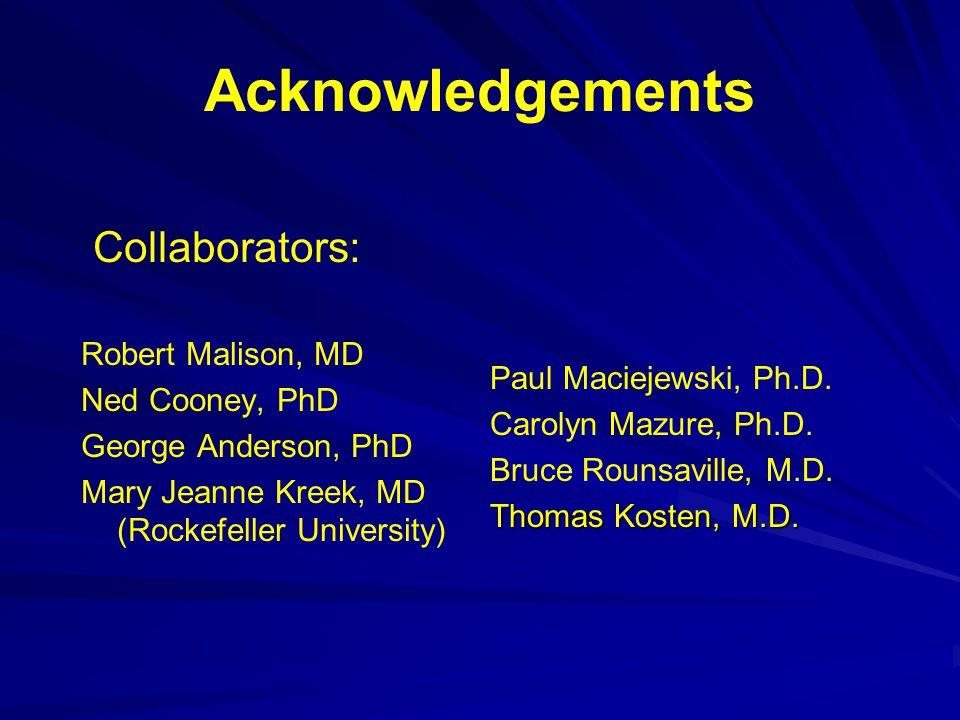Acknowledgements Collaborators: Robert Malison, MD